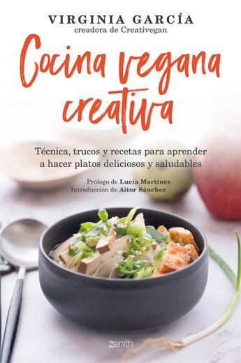 Libro Cocina Vegana Creativa: Técnicas, trucos y recetas para aprender a hacer platoso deliciosos y saludables